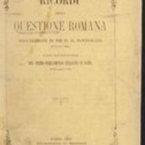 Ricordi della Questione Romana Dall'elezione di Pio IX al pontificato (16 Giugno 1846) all'apertura del primo parlamento italiano in Roma (27 Novembre 1871)